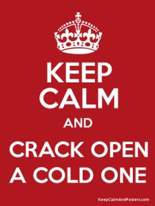 Keep Calm and Crack a Cold One